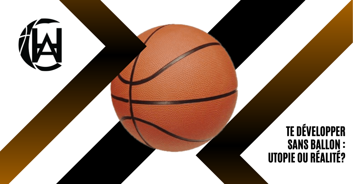 Te développer au basket sans ballon : Utopie ou réalité ?