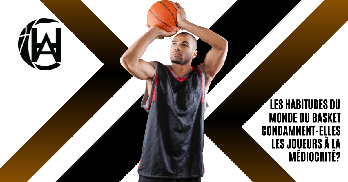 Les habitudes du monde du basket condamnent-elles les joueurs à la médiocrité?